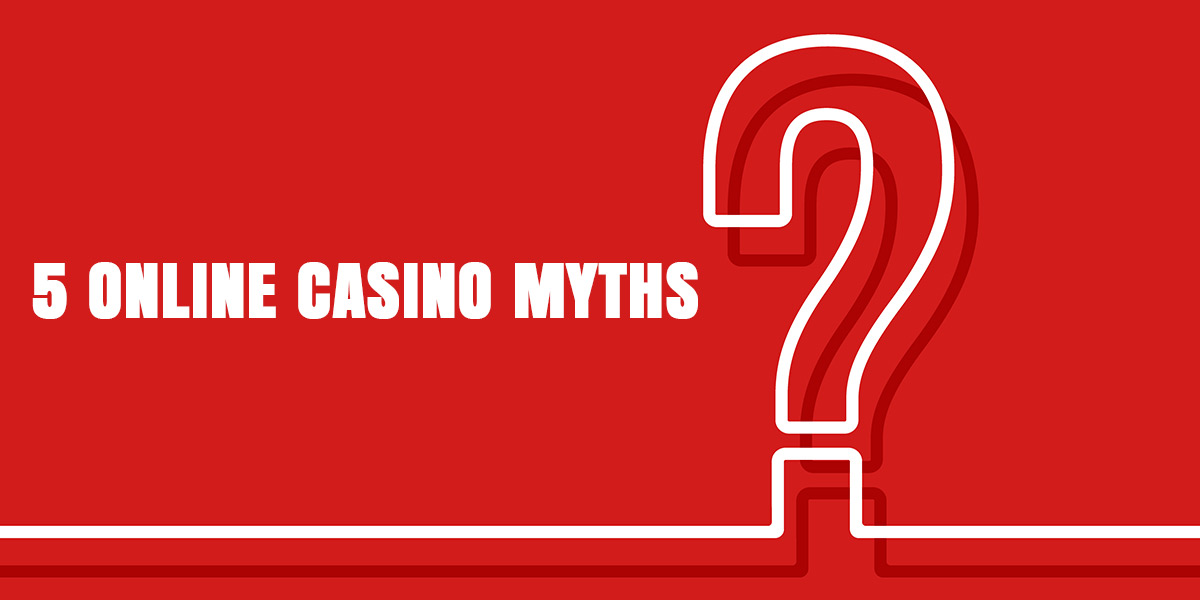 Busted! 5 online casino myths you shouldn't believe