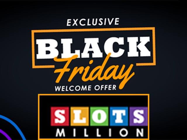 Black Friday Willkommensangebot bei SlotsMillion