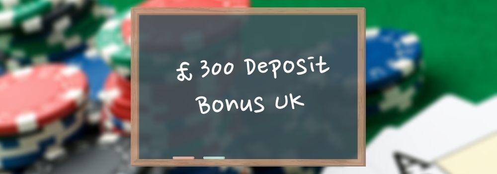 £300 Deposit Bonus UK