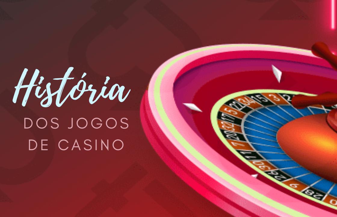 História dos Jogos de Casino