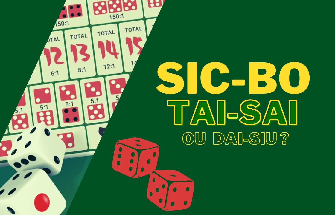 Sic-bo, Tai-sai ou Dai-siu?